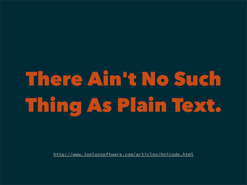 There Ain't No Such Thing As Plain Text. http:/...