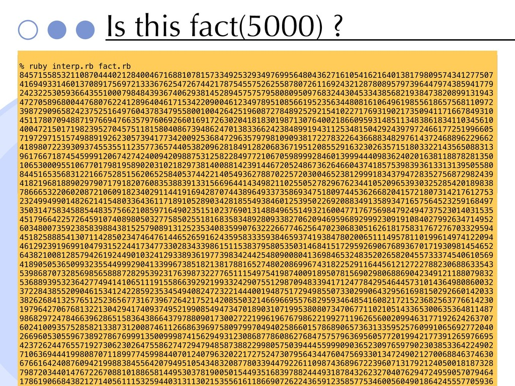 Is this fact(5000) ? def fact(n, v) if n == 1 v...