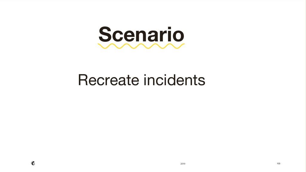 103  Scenario  Recreate incidents    2019