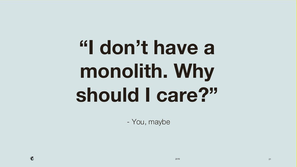 """2019 """"I don't have a monolith. Why should I car..."""
