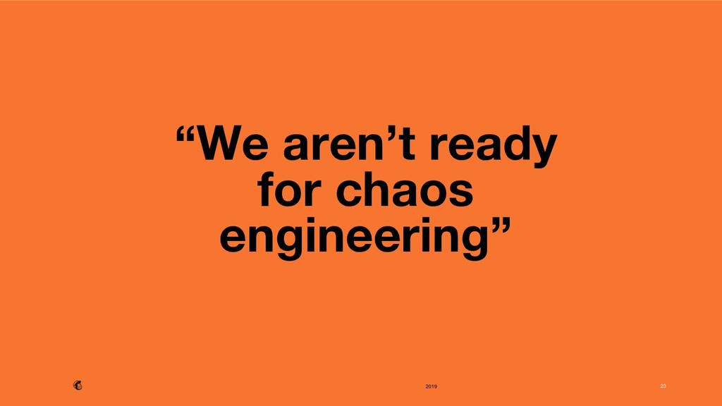 """2019 """"We aren't ready for chaos engineering"""" 2..."""
