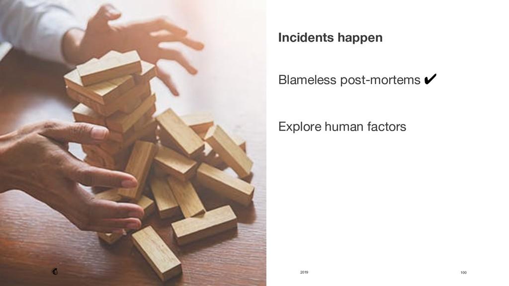 2019 100 Incidents happen   Blameless post-m...