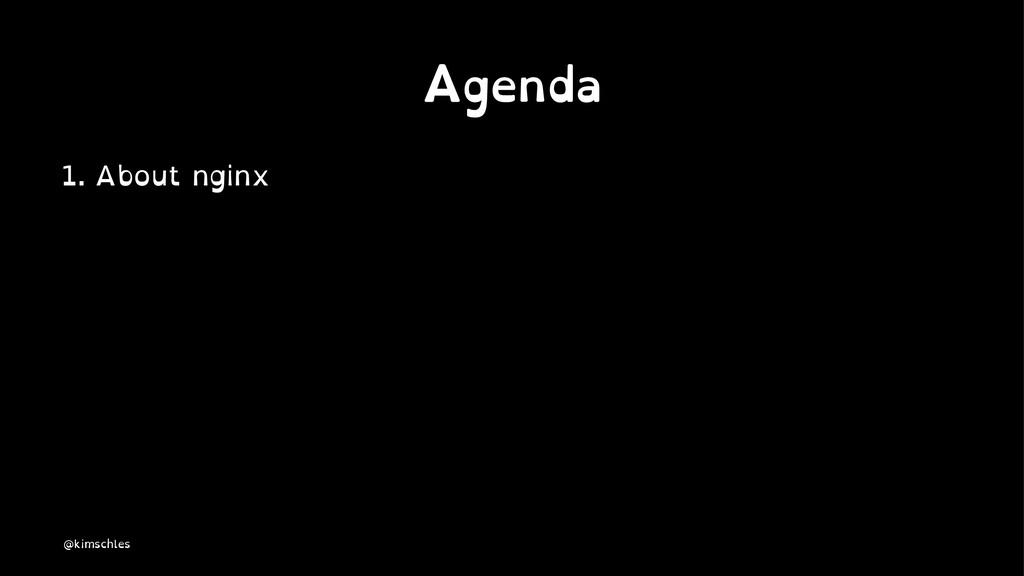 Agenda 1. About nginx @kimschles