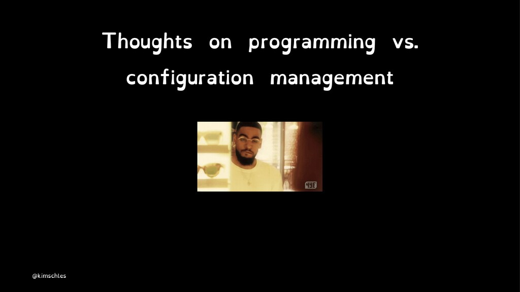 Thoughts on programming vs. configuration manag...