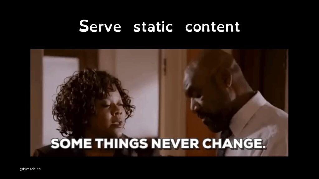 Serve static content @kimschles