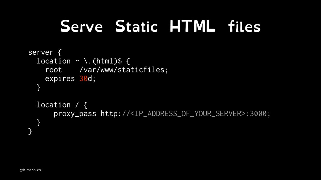 Serve Static HTML files server { location ~ \.(...