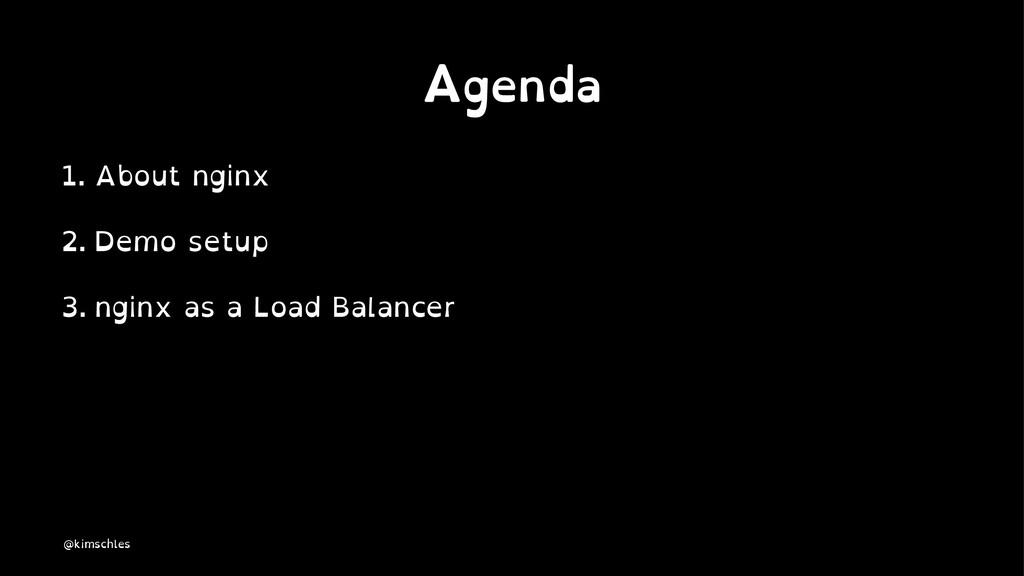 Agenda 1. About nginx 2. Demo setup 3. nginx as...