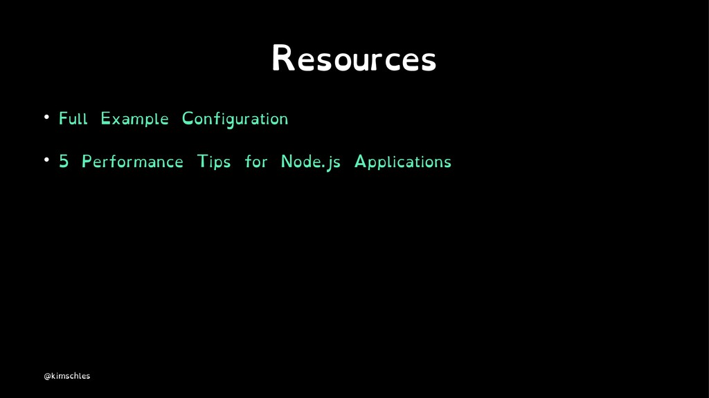 Resources • Full Example Configuration • 5 Perf...