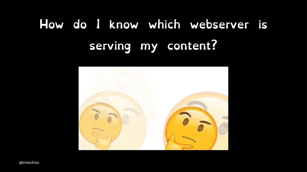 How do I know which webserver is serving my con...