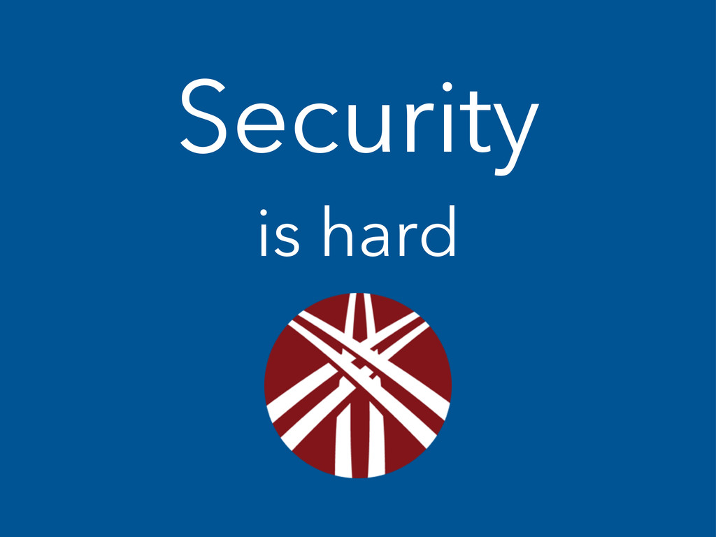 Security is hard