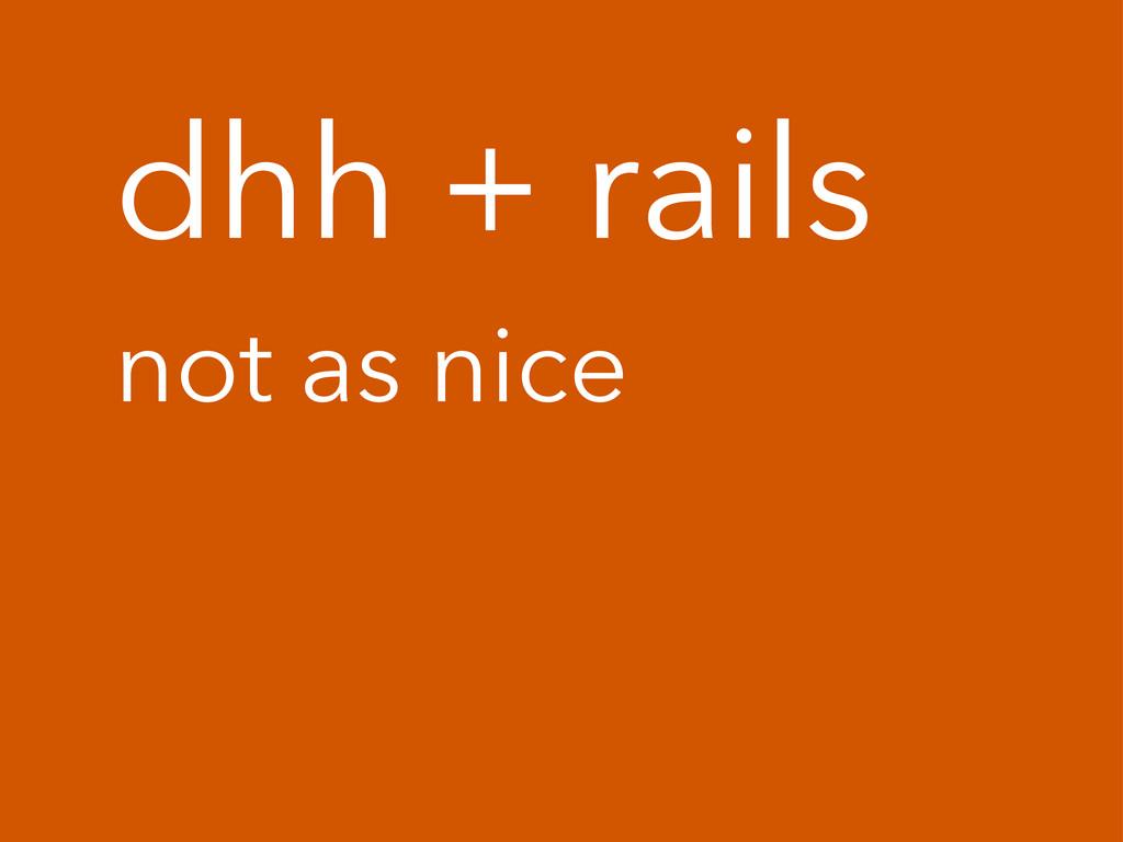 dhh + rails not as nice
