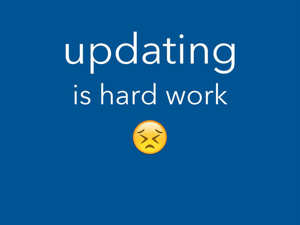 updating is hard work !
