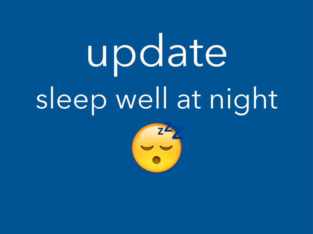 update sleep well at night !