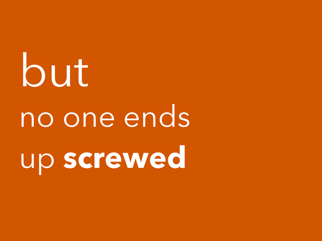 but no one ends up screwed