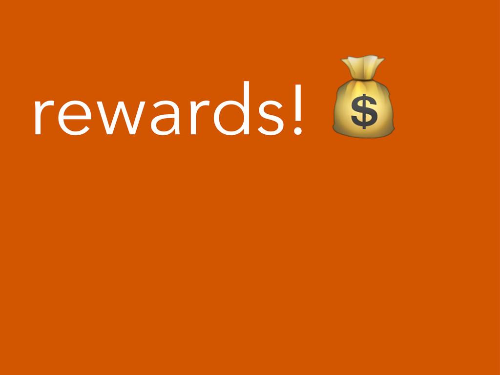rewards!!