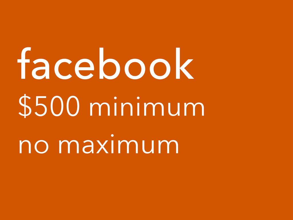 facebook $500 minimum no maximum