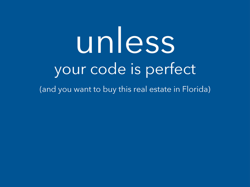 unless your code is perfect (and you want to bu...