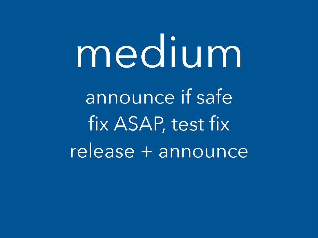 medium announce if safe fix ASAP, test fix rele...