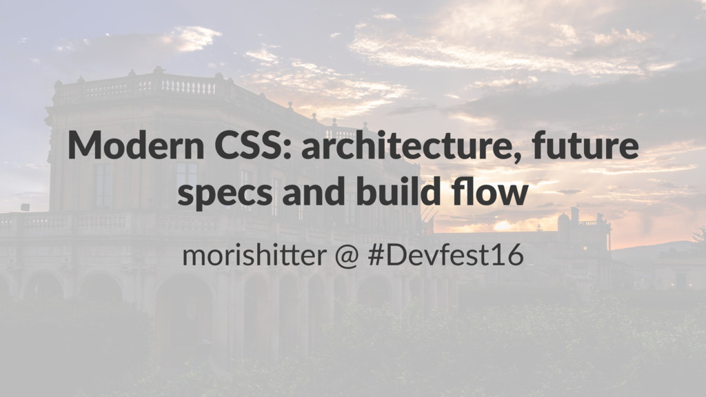 Modern CSS: architecture, future specs and buil...