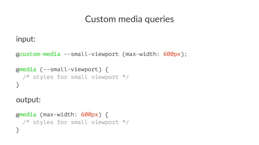 Custom media queries input: @custom-media --sma...