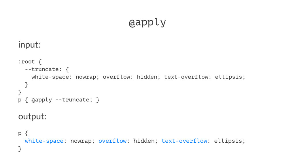 @apply input: :root { --truncate: { white-space...