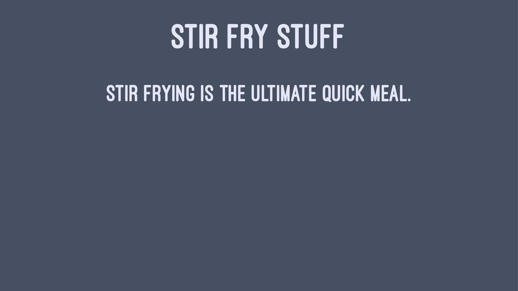 STIR FRY STUFF Stir frying is the ultimate quic...