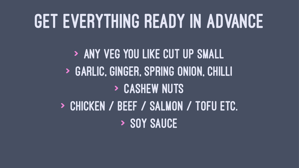 GET EVERYTHING READY IN ADVANCE > any veg you l...