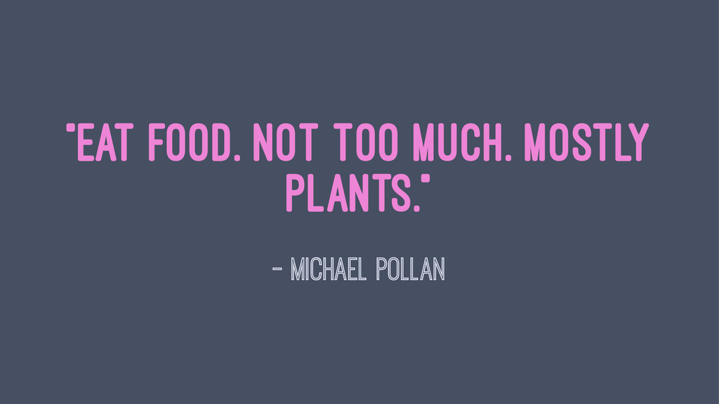 """""""Eat food. Not too much. Mostly plants."""" — Mich..."""