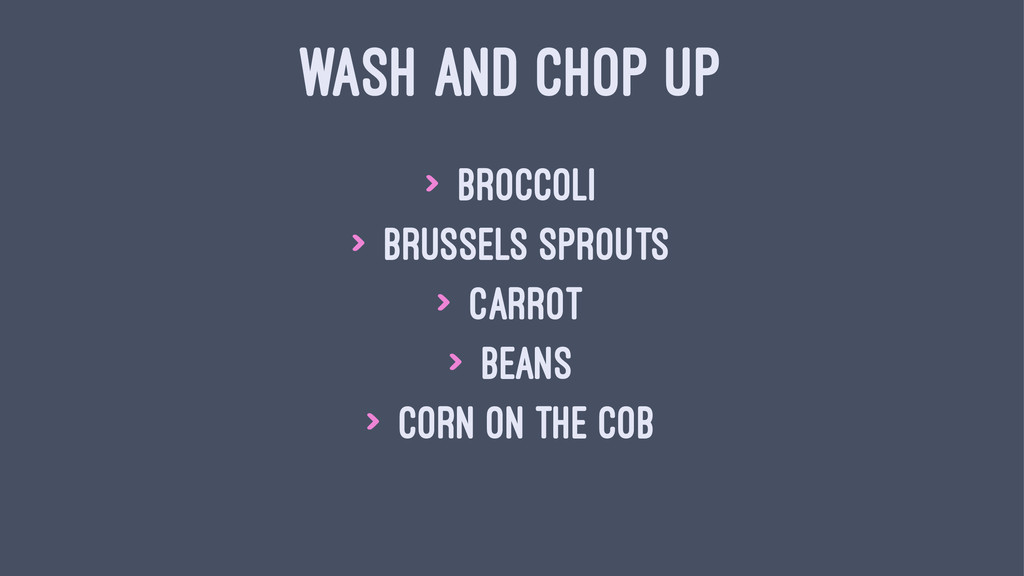 WASH AND CHOP UP > broccoli > brussels sprouts ...