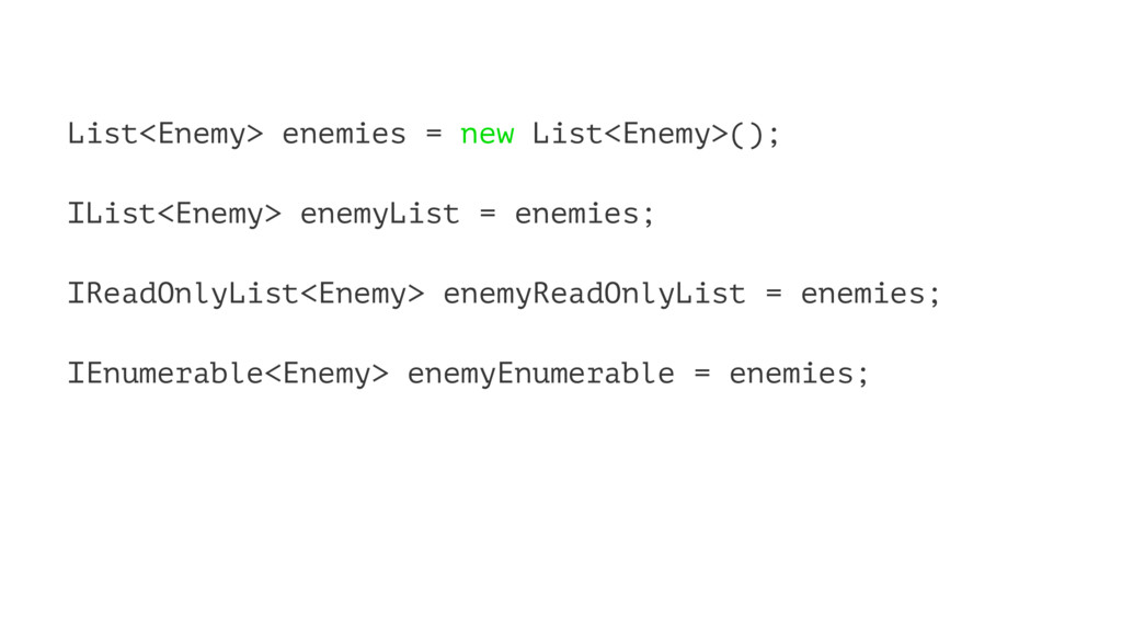 List<Enemy> enemies = new List<Enemy>(); IList<...