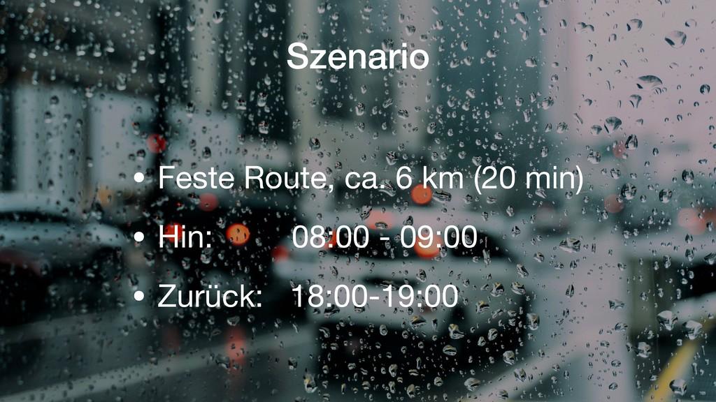 Szenario • Feste Route, ca. 6 km (20 min)  • Hi...