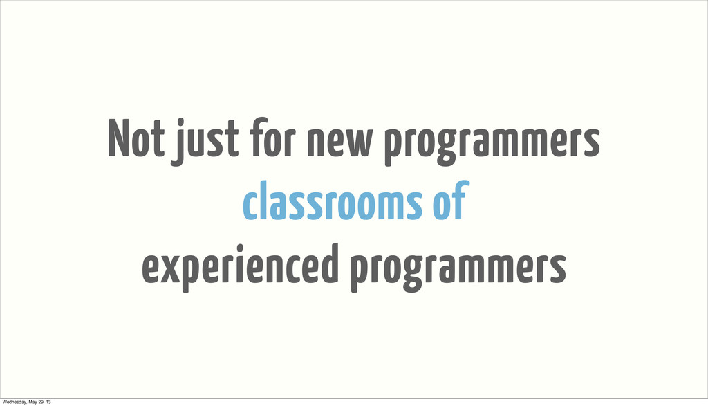 Not just for new programmers classrooms of expe...