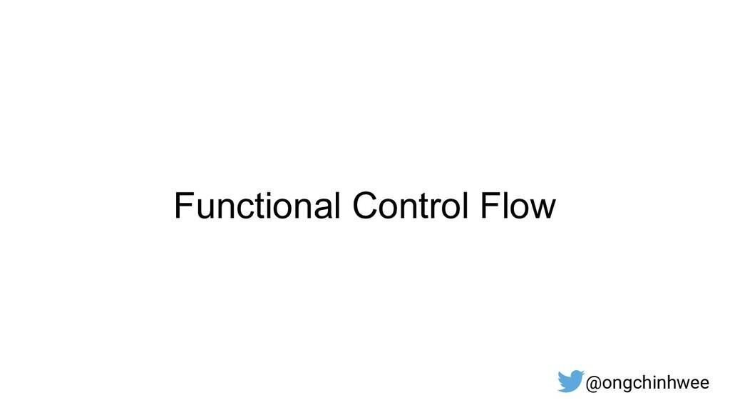 Functional Control Flow @ongchinhwee