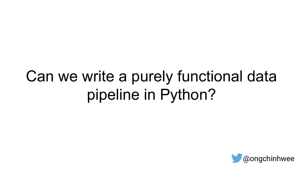 Can we write a purely functional data pipeline ...