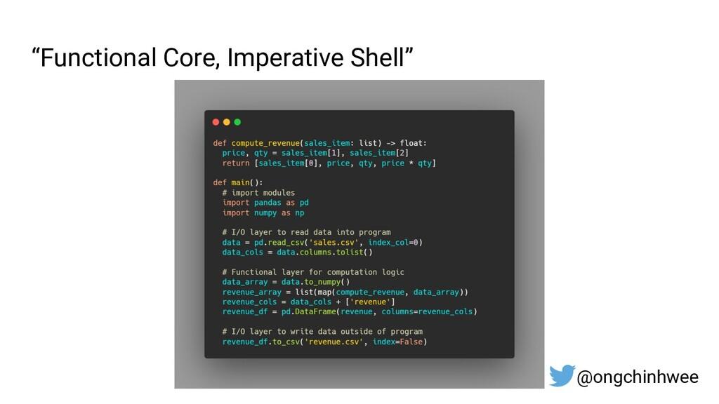 """Functional Core, Imperative Shell"" @ongchinhwee"
