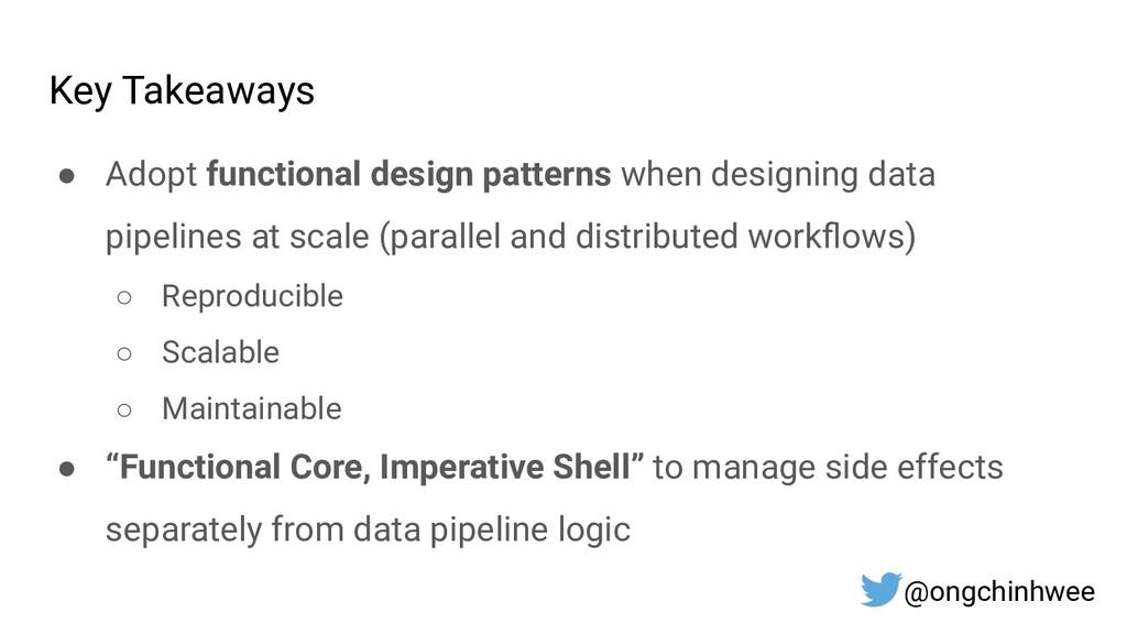 Key Takeaways ● Adopt functional design pattern...