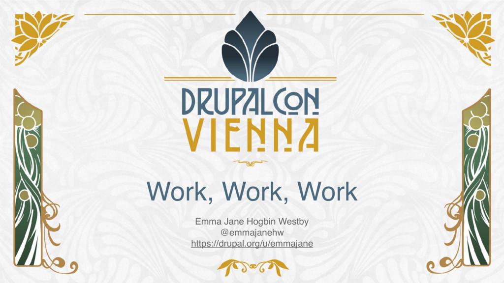 Work, Work, Work Emma Jane Hogbin Westby @emmaj...