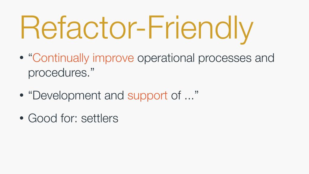 "Refactor-Friendly • ""Continually improve operat..."