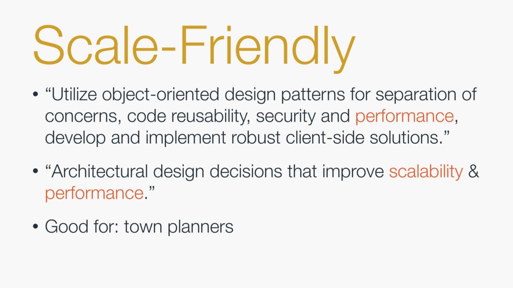 "Scale-Friendly • ""Utilize object-oriented desig..."