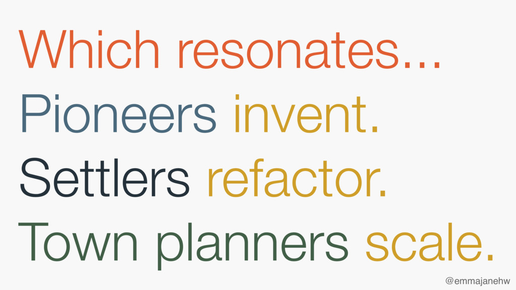Which resonates... Pioneers invent. Settlers re...