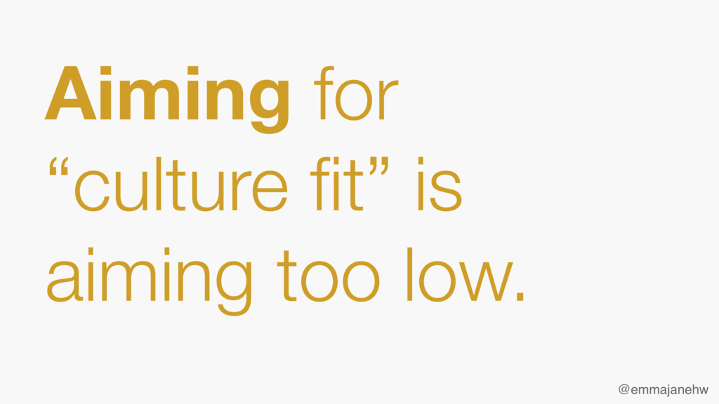"""Aiming for """"culture fit"""" is aiming too low. @emm..."""