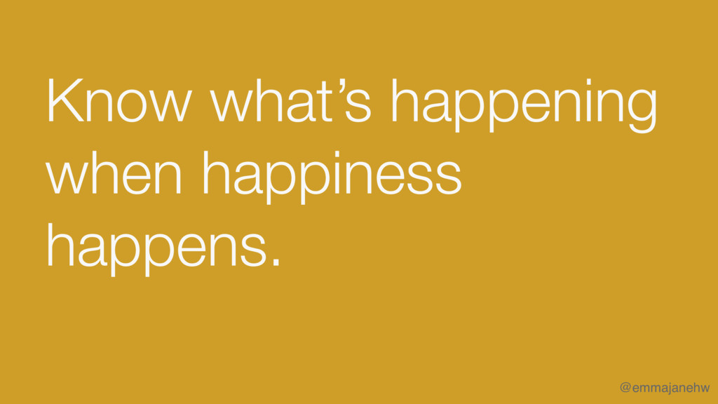 Know what's happening when happiness happens. @...