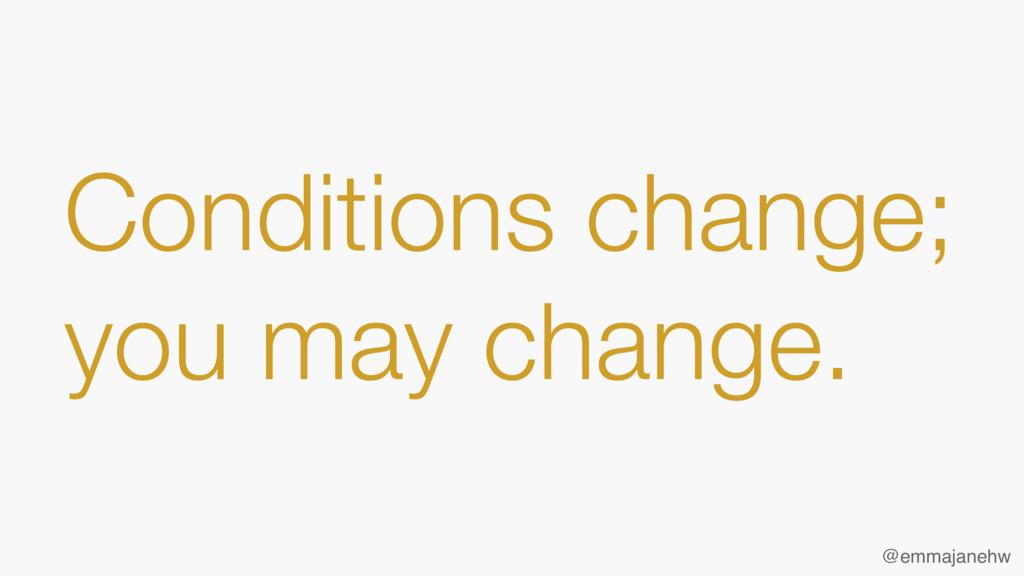Conditions change; you may change. @emmajanehw