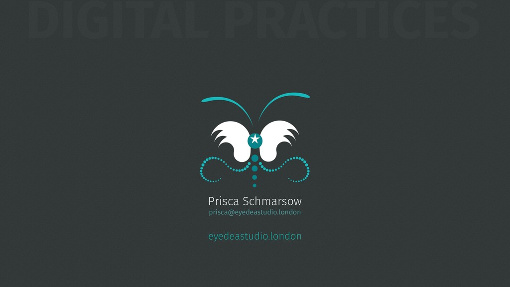 DIGITAL PRACTICES Prisca Schmarsow prisca@eyede...