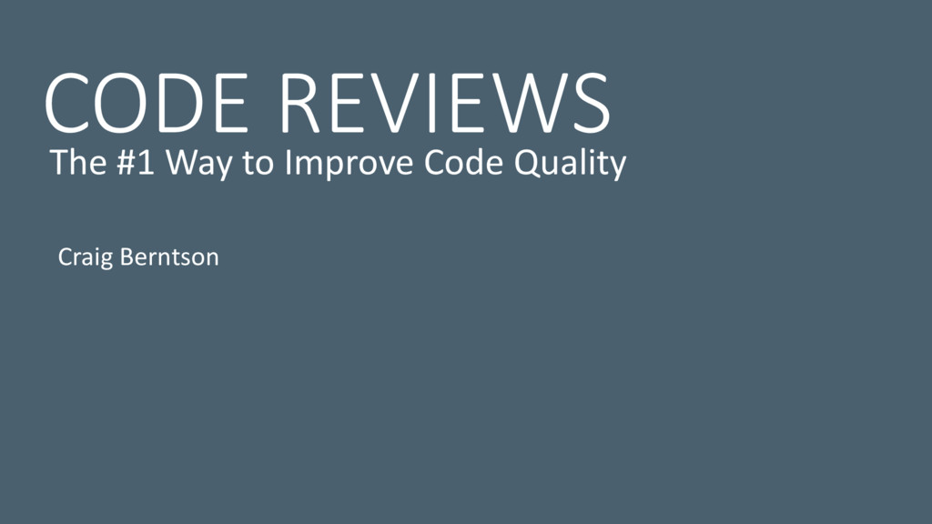 CODE REVIEWS Craig Berntson The #1 Way to Impro...