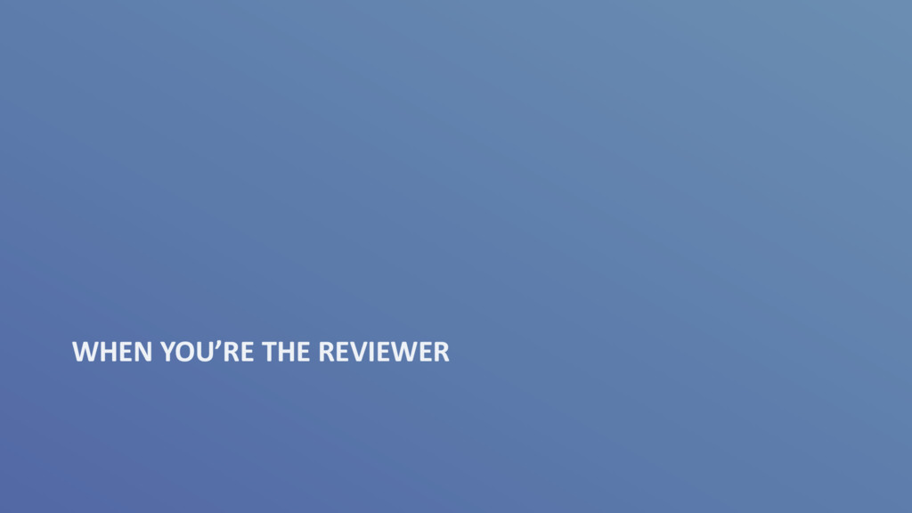 WHEN YOU'RE THE REVIEWER