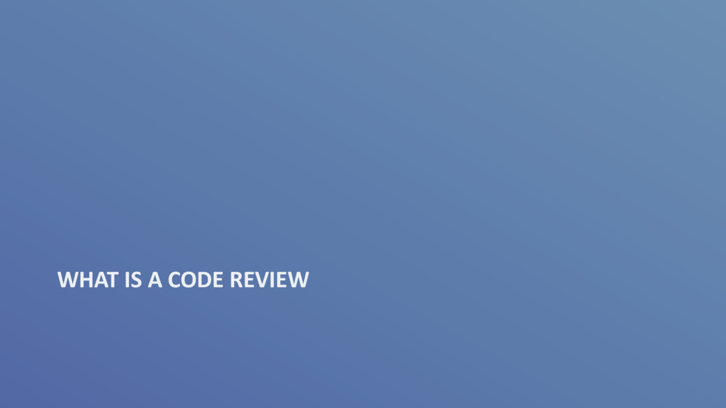 WHAT IS A CODE REVIEW