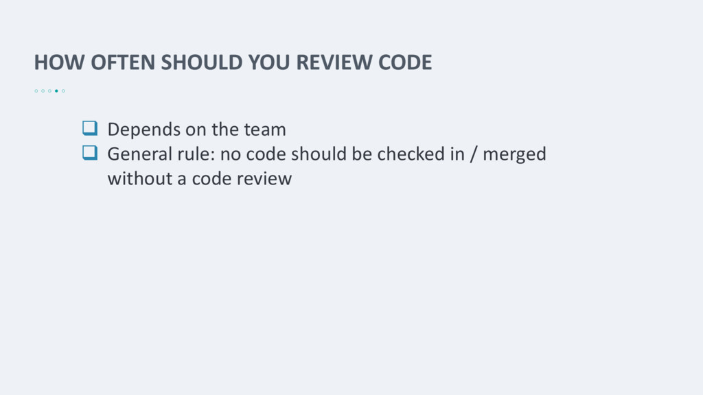 HOW OFTEN SHOULD YOU REVIEW CODE  Depends on t...