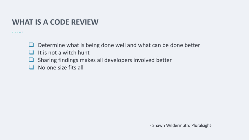 WHAT IS A CODE REVIEW  Determine what is being...