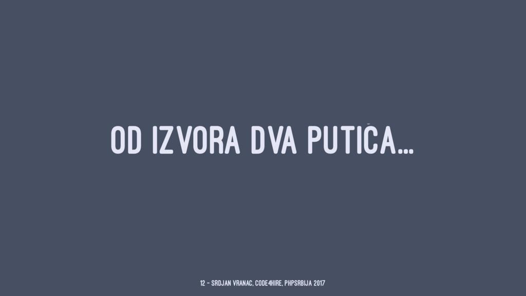 OD IZVORA DVA PUTIĆA... 12 — Srdjan Vranac, Cod...